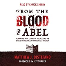 From the Blood of Abel: Humanity's Root Causes of Violence and the Bible's Theological-Anthropological Solution Audiobook by Matthew J DiStefano Narrated by Chuck Shelby