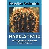 """Nadelstiche: Ein ungeh�riger Roman aus der Provinzvon """"Dorothea Rothenfels"""""""