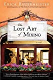 The Lost Art of Mixing by Erica Bauermeister (Jan 29 2013)