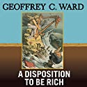 A Disposition to Be Rich (       UNABRIDGED) by Geoffrey C. Ward Narrated by Robertson Dean