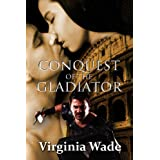 Conquest of the Gladiator (An Erotic Romance)by Virginia Wade