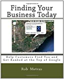 img - for Finding Your Business Today: Help Customers Find You and Get Ranked at the Top of Google [Paperback] [2010] (Author) Rob Metras book / textbook / text book