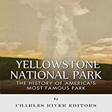 Yellowstone National Park: The History of America's Most Famous Park (       UNABRIDGED) by Charles River Editors Narrated by Diane Lehman