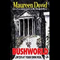 Bushworld: Enter at Your Own Risk (       UNABRIDGED) by Maureen Dowd Narrated by Kathe Mazur