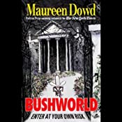 Bushworld: Enter at Your Own Risk | [Maureen Dowd]