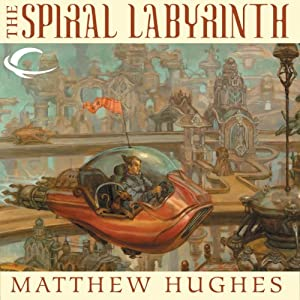 The Spiral Labyrinth: A Tale of Henghis Hapthorn | [Matthew Hughes]