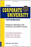 The Corporate University Handbook: Designing, Managing, and Growing a Successful Program