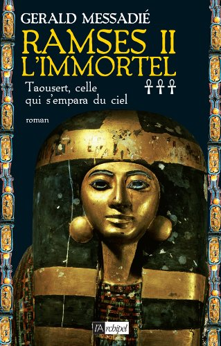 Ramsès II l'immortel (3) : Taousert, celle qui s'empara du ciel