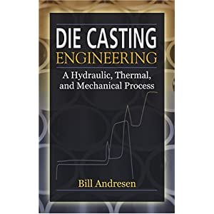 Die Casting Engineering: A Hydraulic, Thermal, and Mechanical Process