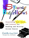 Carol Rawlings Miller Strange Bedfellows: Surprising Text Pairs and Lessons for Reading and Writing Across Genres