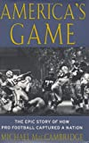 Americas Game: The Epic Story of How Pro Football Captured a Nation
