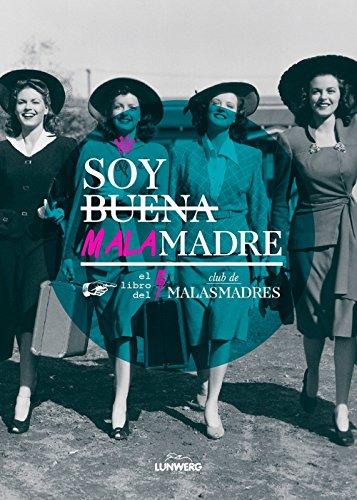 Soy Buena Malamadre. El Libro Del Club De Malasmadres (Ilustración)