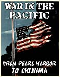 War in the Pacific: From Pearl Harbor to Okinawa (Pacific Theater, WW2, WWII, World War 2 History, War Stories)
