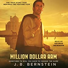 Million Dollar Arm: Sometimes to Win, You Have to Change the Game (       UNABRIDGED) by J. B. Bernstein Narrated by George Newbern