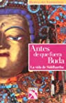 Antes de que fuera Buda. La vida de S...
