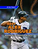Meet Alex Rodriguez: Baseball's Lightning Rod (All-Star Players)