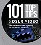 Adam Juniper 101 Top Tips for DSLR Video