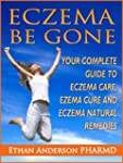 ECZEMA BE GONE: A COMPLETE GUIDE TO E...