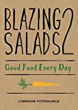 Blazing Salads 2: Good Food Every Day