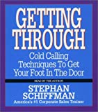 img - for Getting Through: Cold Calling Techniques To Get Your Foot In The Door by Schiffman, Stephan (December 31, 1999) Audio CD book / textbook / text book