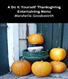 A Do It Yourself Thanksgiving Entertaining Menu