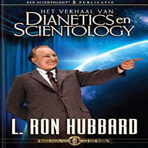 Het Verhaal Van Dianetics en Scientology (The Story of Dianetics & Scientology, Dutch Edition) Audiobook
