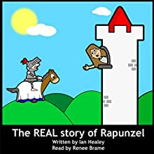 The REAL Story of Rapunzel: An Alternative to the Classic Story Audiobook by Ian Healey Narrated by Renee Brame