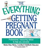 img - for The Everything Getting Pregnant Book: Professional, Reassuring Advice to Help You Conceive book / textbook / text book
