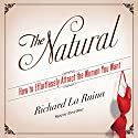 The Natural: How to Effortlessly Attract the Women You Want (       UNABRIDGED) by Richard La Ruina Narrated by Steve West