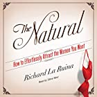 The Natural: How to Effortlessly Attract the Women You Want Hörbuch von Richard La Ruina Gesprochen von: Steve West