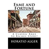 Fame and Fortune: A Classic Rags to Riches Story! ~ Horatio Alger