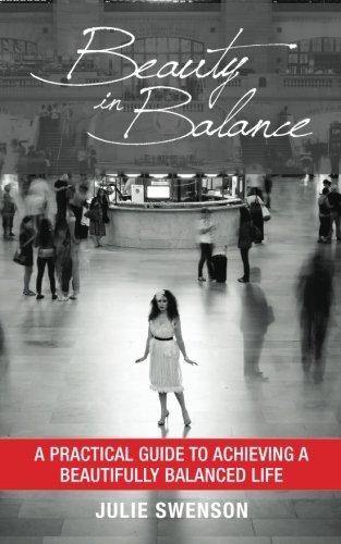 Beauty In Balance: A Practical Guide to Achieving a Beautifully Balanced Life (Beauty PhD) (Volume 1)
