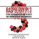 Raspberry Pi: The Only Essential Book You Need to Start Your Own Raspberry Pi 3 Projects Immediately Audiobook by Ronald Olsen Narrated by John Fehskens