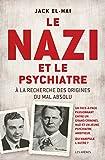 Le nazi et le psychiatre: A la recherche des origines du mal absolu