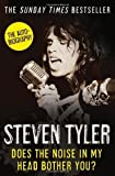 img - for Does the Noise in My Head Bother You?: The Autobiography by Tyler. Steven ( 2012 ) Paperback book / textbook / text book