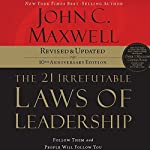 The 21 Irrefutable Laws of Leadership, 10th Anniversary Edition: Follow Them and People Will Follow You | John Maxwell