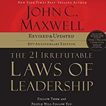 The 21 Irrefutable Laws of Leadership, 10th Anniversary Edition: Follow Them and People Will Follow You (       ABRIDGED) by John Maxwell Narrated by John Maxwell