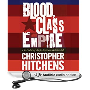 Blood, Class, and Empire: The Enduring Anglo-American Relationship (Unabridged)