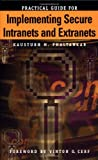 Practical Guide for Implementing Secure Intranets and Extranets (Artech House Telecommunications Library)