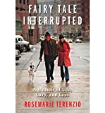 img - for [(Fairy Tale Interrupted: A Memoir of Life, Love, and Loss )] [Author: Rosemarie Terenzio] [Mar-2012] book / textbook / text book