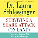 Surviving a Shark Attack (On Land): Overcoming Betrayal and Dealing with Revenge (       UNABRIDGED) by Laura Schlessinger Narrated by Laura Schlessinger