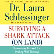 Surviving a Shark Attack (On Land): Overcoming Betrayal and Dealing with Revenge | [Laura Schlessinger]