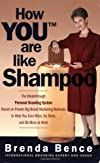 How YOU(tm) Are Like Shampoo: The breakthrough Personal Branding System based on big-brand marketing methods to help you earn more, do more, and be more at work