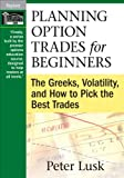 Planning Option Trades for Beginners: The Greeks, Volatility, and How to Pick the Best Trades