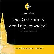 Das Geheimnis der Tulpenzwiebel (Cavete Monasterium 4) | Jürgen Kehrer