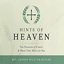 Hints of Heaven (       UNABRIDGED) by Fr. George William Rutler Narrated by John Haynes Walker