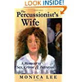 The Percussionist's Wife: A Memoir of Sex, Crime & Betrayal by Monica Lee