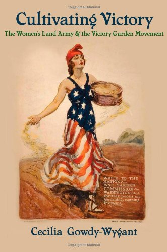 Cultivating Victory: The Women'S Land Army And The Victory Garden Movement