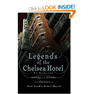 Legends of the Chelsea Hotel: Living with Artists and Outlaws in New York's Rebel Mecca Ed Hamilton
