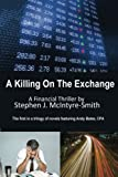 A Killing On The Exchange (A Financial Thriller Featuring Andy Bates, CPA) (Volume 1)